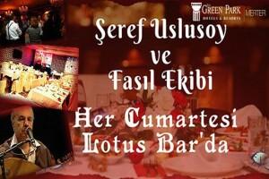 The Green Park Merter Lotus Bar'da Her Cumartesi Şeref Uslusoy ve Fasıl Ekibi Eşliğinde Akşam Yemeği Kişi Başı