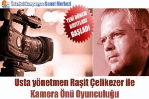 İstanbul Kumpanyası'ndan Usta Yönetmen Raşit Çelikezer İle Kamera Önü Oyunculuk Atölyesi