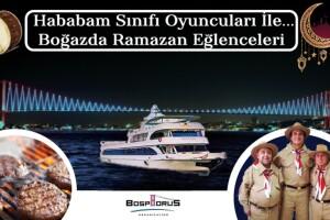 Bosphorus Organization'dan Teknede Hababam Sınıfı Oyuncuları, Boğaz Turu ve Ramazan Eğlenceleri Eşliğinde Unutulmaz İftar Ziyafeti